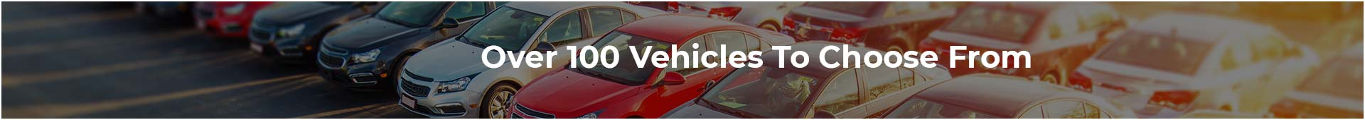 Over 100 Vehicles to Choose from